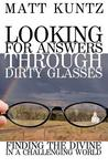 Looking for Answers Through Dirty Glasses: Finding the Divine in a Challenging World