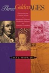 Three Golden Ages: Discovering the Creative Secrets of Renaissance Florence, Elizabethan England & America's Founding