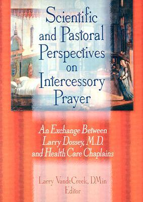 Scientific and Pastoral Perspectives on Intercessory Prayer by Larry Dossey