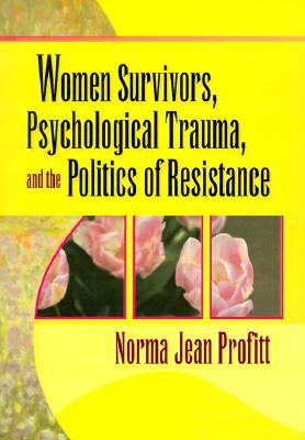 Women Survivors, Psychological Trauma, and the Politics of Re... by Norma Jean Profitt