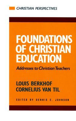 Foundations of Christian Education by Louis Berkhof