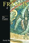 Francis of Assisi, Early Documents: Vol. 3, The Prophet (Francis of Assisi: Early Documents Vol 3)