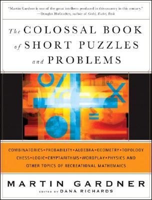 The Colossal Book of Short Puzzles and Problems by Martin Gardner