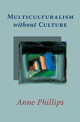 Multiculturalism Without Culture by Anne Phillips