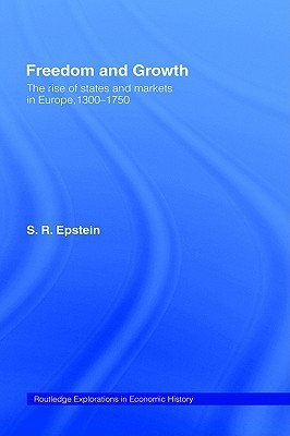 Freedom and Growth: The Rise of States and Markets in Europe, 1300-1750