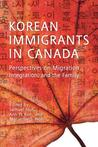Korean Immigrants in Canada: Perspectives on Migration, Integration, and the Family