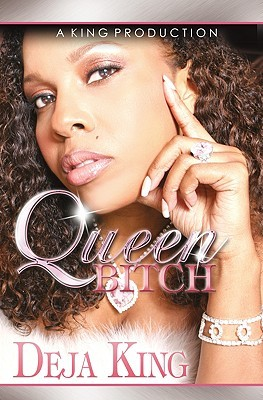 Queen Bitch by Deja King