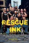 Rescue Ink: How Ten Guys Saved Countless Dogs and Cats, Twelve Horses, Five Pigs, One Duck,and a Few Turtles