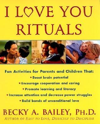 I Love You Rituals by Becky A. Bailey