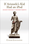 If Aristotle's Kid Had an iPod: Ancient Wisdom for Modern Parents