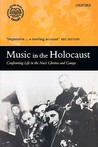 Music in the Holocaust by Shirli Gilbert