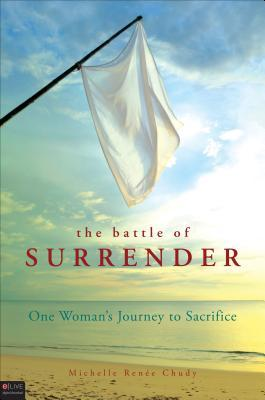 The Battle of Surrender: One Woman's Journey to Sacrifice