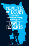 Moments of Doubt and Other Mountaineering Writings by David  Roberts