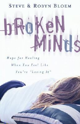 """Broken Minds: Hope for Healing When You Feel Like You're """"Losing It"""""""