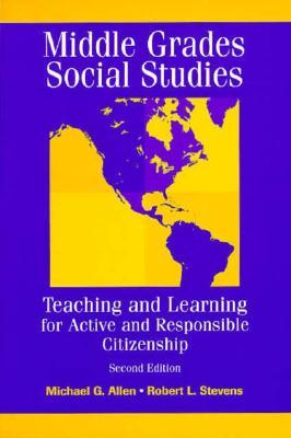 Middle Grades Social Studies: Teaching and Learning for Active and Responsible Citizenship