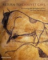 Return to Chauvet Cave: Excavating the Birthplace of Art: The First Full Report