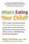 What's Eating Your Child?: The Hidden Connection Between Food and Childhood Ailments: Anxiety, Recurrent Ear Infections, Stomachaches, Picky Eating, Rashes, ADHD, and More. And What Every Parent Can Do about It.