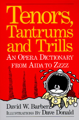 Tenors, Tantrums and Trills: An Opera Dictionary from Aida to Zzzz
