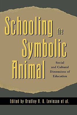 Schooling the Symbolic Animal by Bradley A. Levinson
