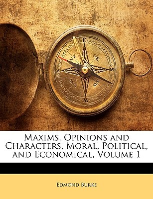 Maxims, Opinions and Characters, Moral, Political, and Economical, Volume 1