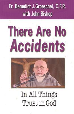 There Are No Accidents by Benedict J. Groeschel