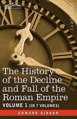 The History Of The Decline And Fall Of The Roman Empire, Vol. I by Edward Gibbon