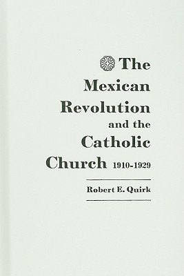 The Mexican Revolution and the Catholic Church, 1910-1929.