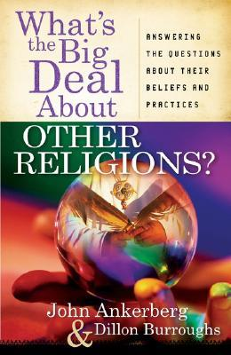 What's the Big Deal about Other Religions? by John Ankerberg
