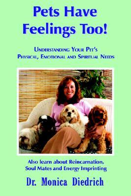 Pets Have Feelings Too! Understanding Your Pet's Physical, Emotional and Spiritual Needs