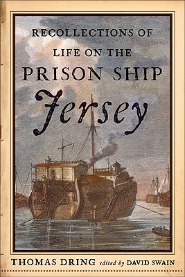Recollections of Life on the Prison Ship Jersey by Thomas Dring
