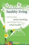 "The ""Feel Good Factory"" On Healthy Living: Life Boosting, Stress Beating, Age Busting Ways To Total Health"