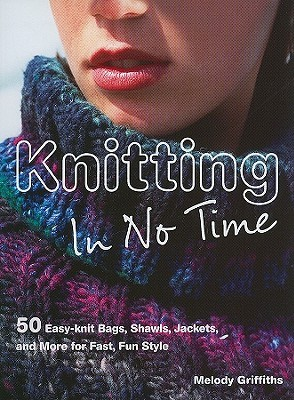 Knitting in No Time by Melody Griffiths