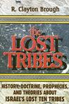 The Lost Tribes: History, Doctrine, Prophecies and Theories about Israel's Lost Ten Tribes
