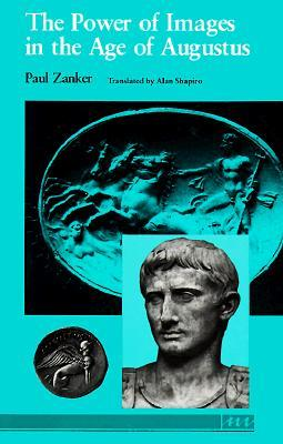 The Power of Images in the Age of Augustus by Paul Zanker