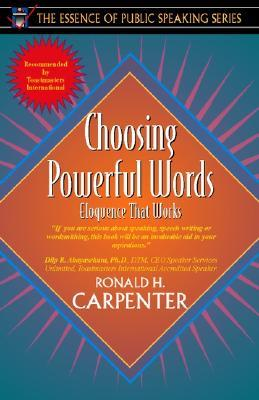 Choosing Powerful Words: Eloquence That Works (Part of the Essence of Public Speaking Series)