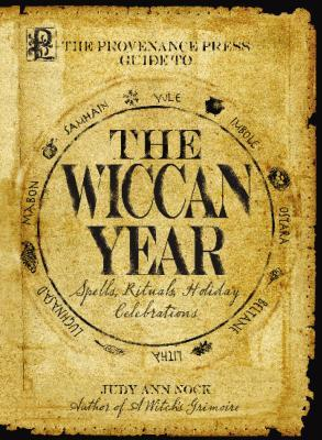 The Provenance Press Guide to the Wiccan Year: A Year Round Guide to Spells, Rituals, and Holiday Celebrations