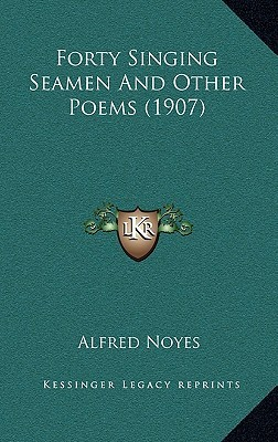 Forty Singing Seamen and Other Poems (1907)