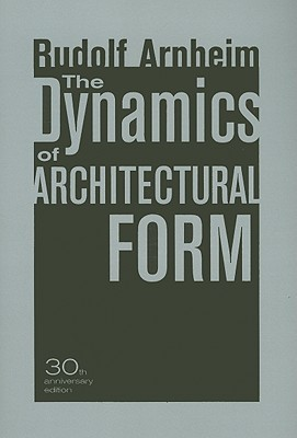 The Dynamics of Architectural Form by Rudolf Arnheim