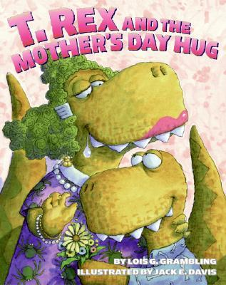 T. Rex and the Mother's Day Hug by Lois G. Grambling