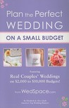 Plan the Perfect Wedding on a Small Budget: Featuring Real Couples' Weddings on $2,000 to $10,000 Budgets!
