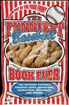 The Funniest Baseball Book Ever: The National Pastime's Greatest Quips, Quotations, Characters, Nicknames, and Pranks