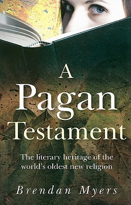 A Pagan Testament by Brendan Cathbad Myers