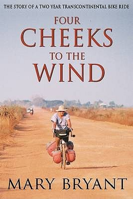 Four Cheeks To The Wind: The Story Of A Two Year Transcontinental Bicycle Ride