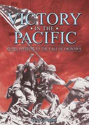 Victory in the Pacific: Pearl Harbour to the Fall of Okinawa. Karen Farrington