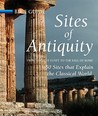 Sites of Antiquity from Ancient Egypt to the Fall of Rome: 50 Sites That Explain the Classical World