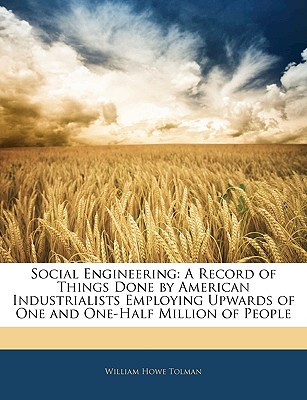Social Engineering: A Record of Things Done by American Industrialists Employing Upwards of One and One-Half Million of People
