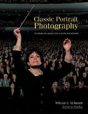 Classic Portrait Photography: Techniques and Images from a Master Photographer