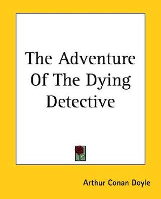 The Adventure of the Dying Detective by Arthur Conan Doyle