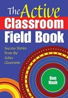 The Active Classroom Field Book: Success Stories from the Active Classroom