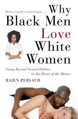 Why Black Men Love White Women by Rajen Persaud